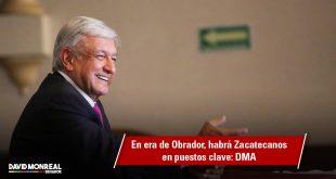 En era de Obrador, habrá Zacatecanos en puestos clave: DMA